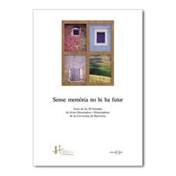 Sense memòria no hi ha futur. Actes de les III Jornades de Joves Historiadors i Historiadores de la Universitat de Barcelona