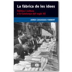 La fàbrica de les idees. Política i cultura a la Catalunya del segle XX