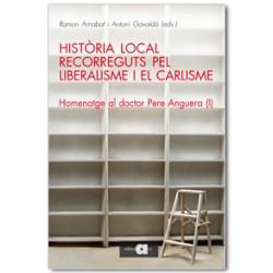 Història local. Recorreguts pel liberalisme i el carlisme. Homenatge al doctor Pere Anguera (I)