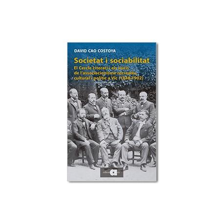 Societat i sociabilitat. El cercle literari i els inicis de l'associacionisme recreatiu, cultural i polític a Vic (1848-1902)