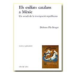 Els exiliats catalans a Mèxic. Un estudi de la immigració republicana