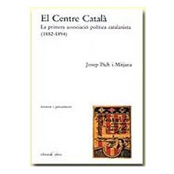 El Centre Català. La primera associació política catalanista (1882-1894)