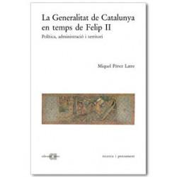 La Generalitat de Catalunya en temps de Felip II. Política, administració i territori