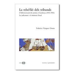 La rebel·lió dels tribunals. L'Administració de justícia a Catalunya (1931-1953). La judicatura i el ministeri fiscal