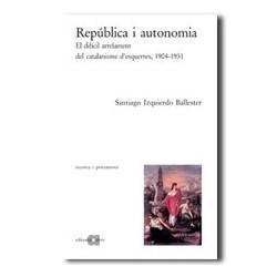 República i autonomia. El difícil arrelament del catalanisme d'esquerres, 1904-1931