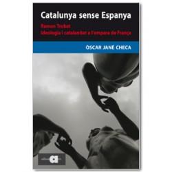 Catalunya sense Espanya. Ramon Trobat. Ideologia i catalanitat a l'empara de França