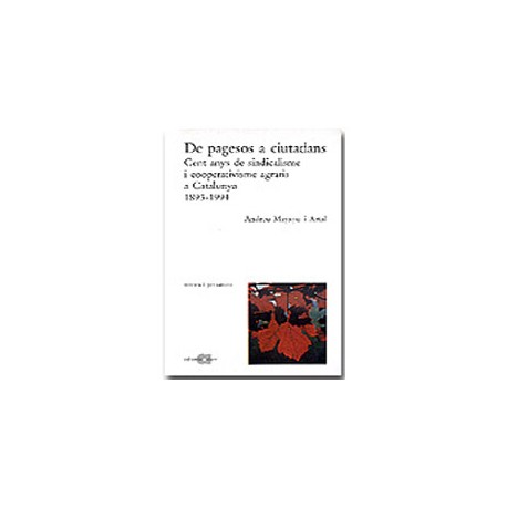 De pagesos a ciutadans. Cent anys de sindicalisme i cooperatisme agraris a Catalunya (1893-1994)