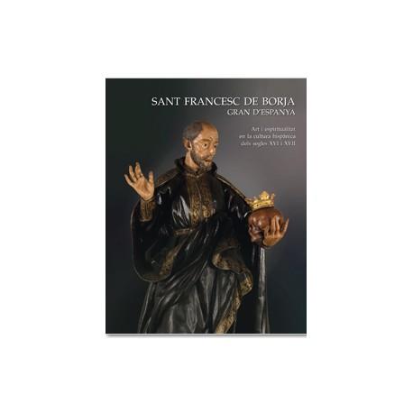 Sant Francesc de Borja Gran d'Espanya. Art i espiritualitat en la cultura hispànica dels segles XVI i XVII