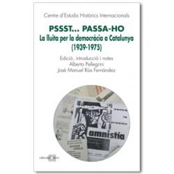 Pssst... Passa-ho. La lluita per la democràcia a Catalunya (1939-1975)