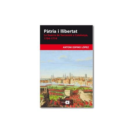 Pàtria i llibertat. La Guerra de Successió a Catalunya, 1704-1714