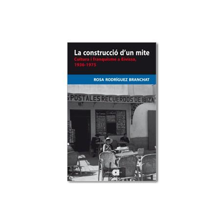 La construcció d'un mite. Cultura i franquisme a Eivissa, 1936-1975
