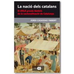 La nació dels catalans. El difícil procés històric de la nacionalització de Catalunya