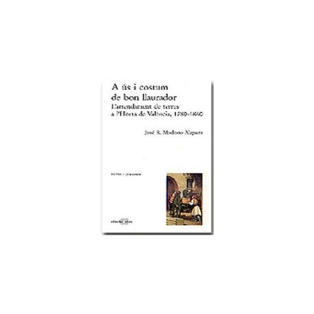A ús i costum de bon llaurador. L'arrendament de terres a l'Horta de València (1780-1860)