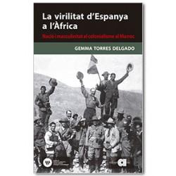La virilitat d'Espanya a l'Àfrica. Nació i masculinitat al colonialisme al Marroc (1880-1927)